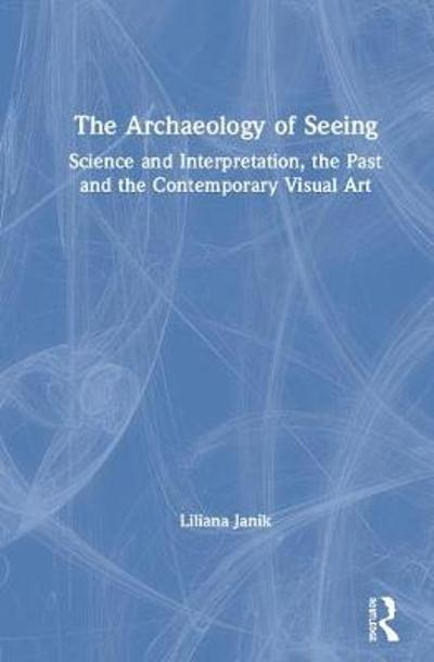 The Archaeology of Seeing - Liliana Janik