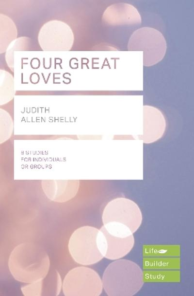 Four Great Loves (Lifebuilder Study Guides) - Judith Shelly