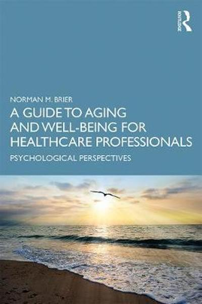 A Guide to Aging and Well-Being for Healthcare Professionals - Norman M. Brier