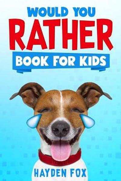 Would You Rather Book for Kids - Hayden Fox