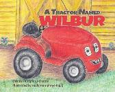 A Tractor Named Wilbur - Deanie Humphrys-Dunne Holly Humphrys-Bajaj