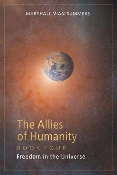 The Allies of Humanity Book Four - Marshall Vian Summers