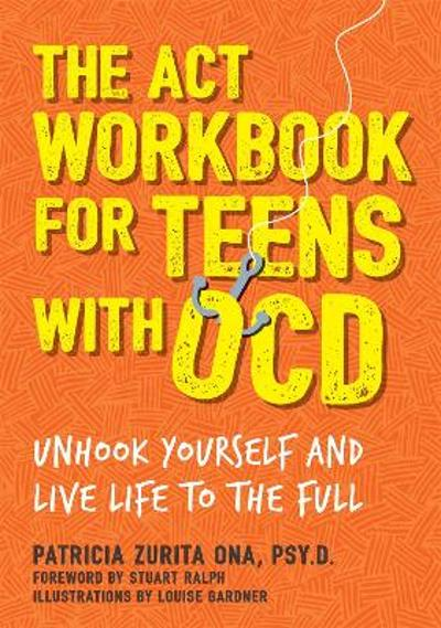 The ACT Workbook for Teens with OCD - Patricia Zurita Ona, Psy.D