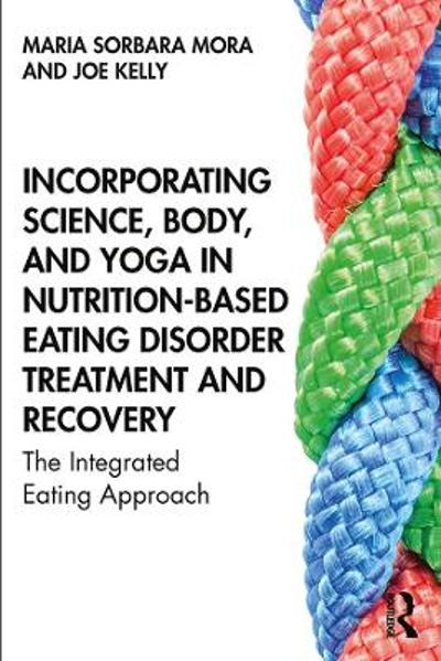 Incorporating Science, Body, and Yoga in Nutrition-Based Eating Disorder Treatment and Recovery - Maria Sorbara Mora