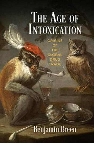 The Age of Intoxication - Benjamin Breen