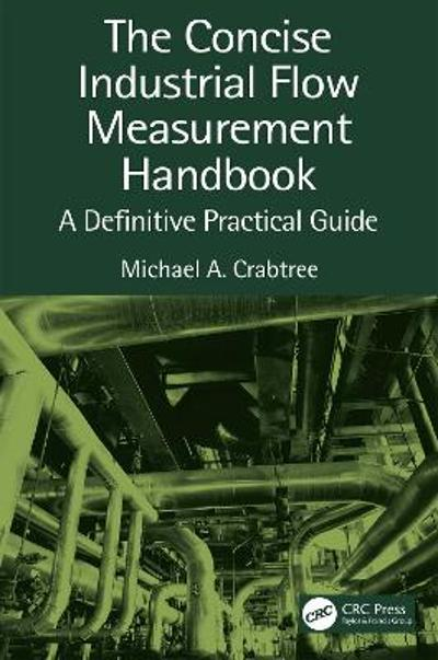 The Concise Industrial Flow Measurement Handbook - Michael A. Crabtree
