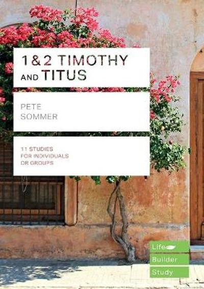 1 & 2 Timothy and Titus (Lifebuilder Study Guides) - Pete Sommer