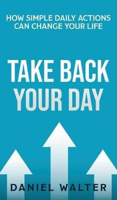 Take Back Your Day - Daniel Walter