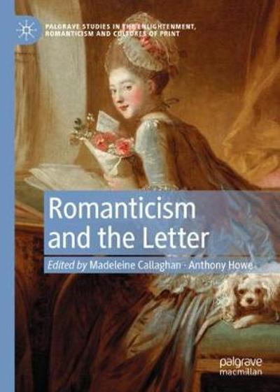 Romanticism and the Letter - Madeleine Callaghan