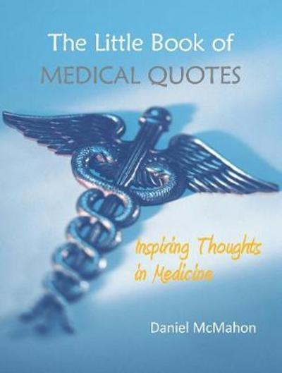 The Little Book of Medical Quotes - Daniel McMahon