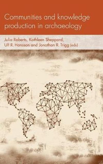 Communities and Knowledge Production in Archaeology - Julia Roberts