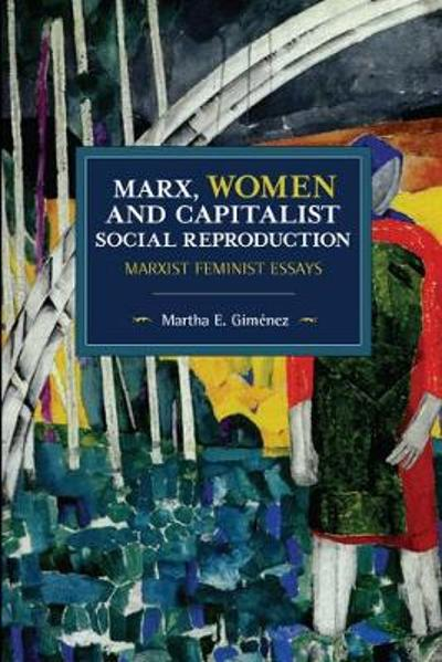 Marx, Women, and Capitalist Social Reproduction - Martha E. Gimenez