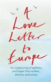 A Love Letter to Europe - Frank Cottrell Boyce William Dalrymple Margaret Drabble Simon Callow  Tony Robinson Tracey Emin J.K. Rowling Holly Johnson Pete Townshend Melvyn Bragg