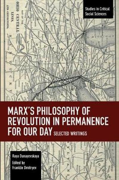 Marx's Philosophy of Revolution in Permanence for Our Day - Raya Dunayevskaya