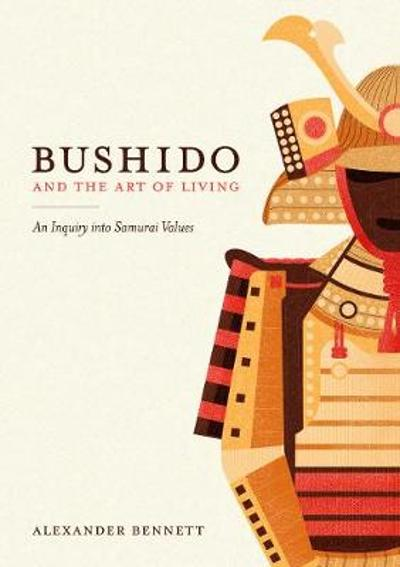 Bushido and the Art of Living - Alexander Bennett