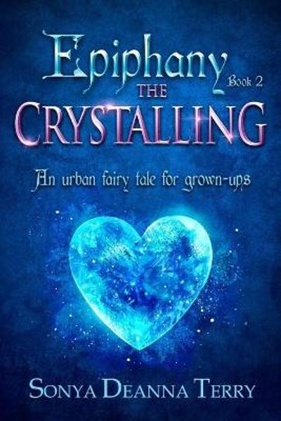 Epiphany - THE CRYSTALLING - Sonya Deanna Terry