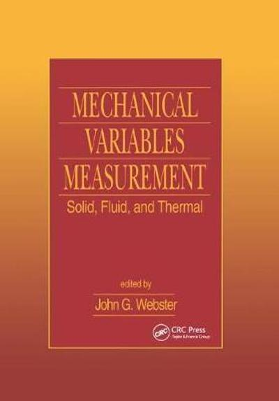 Mechanical Variables Measurement - Solid, Fluid, and Thermal - John G. Webster