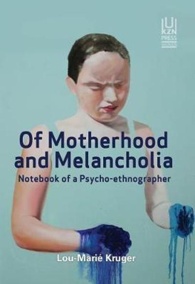 Of Motherhood and Melancholia - Lou-Marie Kruger