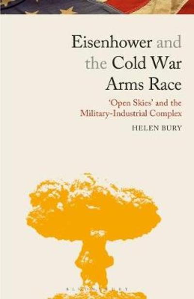 Eisenhower and the Cold War Arms Race - Helen Bury