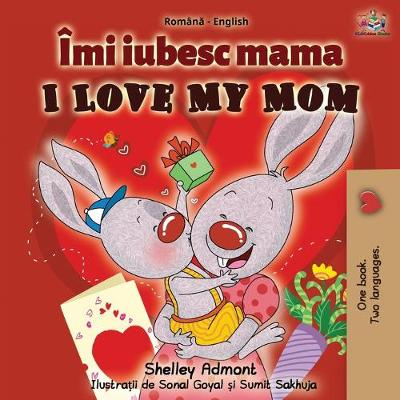 I Love My Mom (Romanian English Bilingual Book) - Shelley Admont
