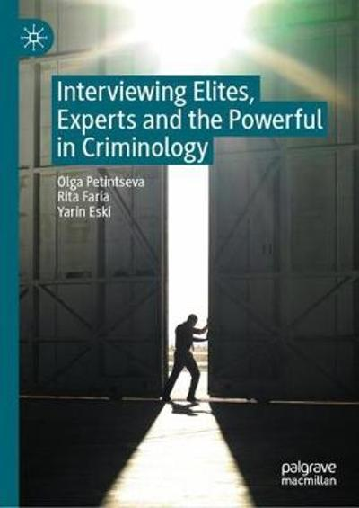 Interviewing Elites, Experts and the Powerful in Criminology - Olga Petintseva