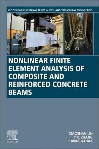 Nonlinear Finite Element Analysis of Composite and Reinforced Concrete Beams - Xiaoshan Lin