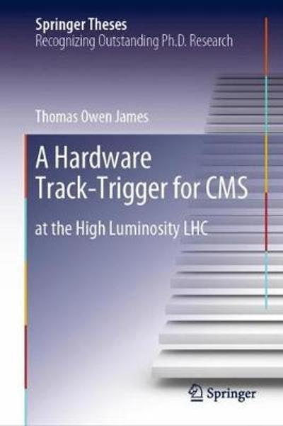 A Hardware Track-Trigger for CMS - Thomas Owen James