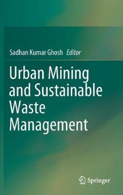 Urban Mining and Sustainable Waste Management - Sadhan Kumar Ghosh
