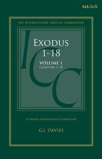 Exodus 1-18: A Critical and Exegetical Commentary - Graham I. Davies
