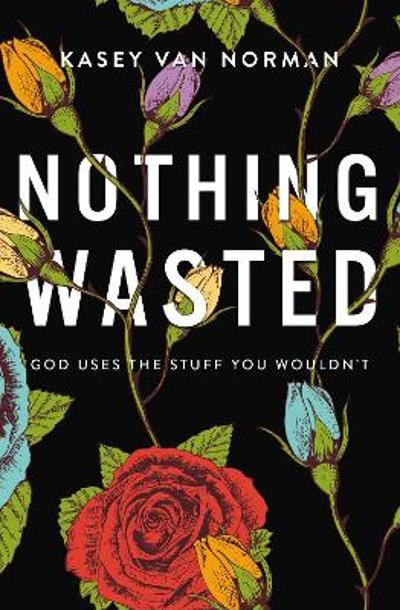 Nothing Wasted - Kasey Van Norman