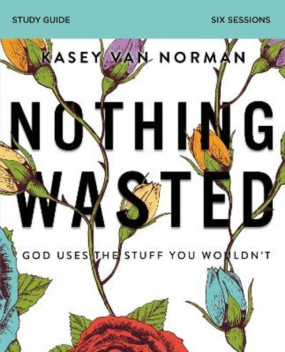 Nothing Wasted Study Guide - Kasey Van Norman