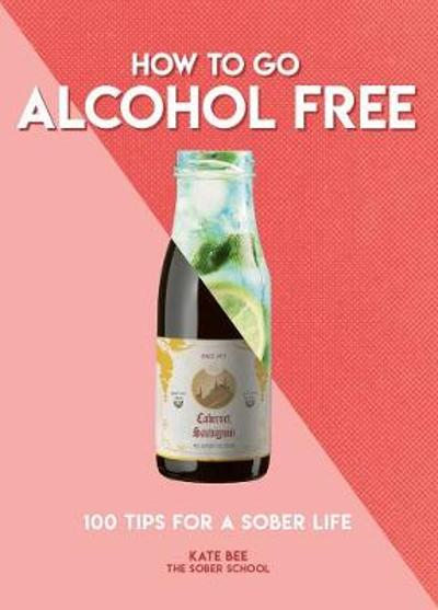 How to Go Alcohol Free - Kate Bee