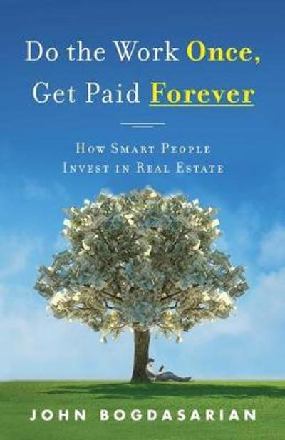 Do the Work Once, Get Paid Forever - John Bogdasarian