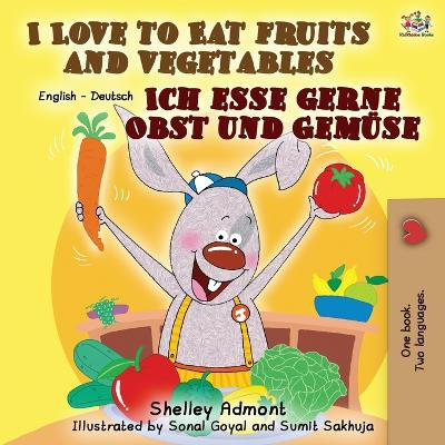 I Love to Eat Fruits and Vegetables Ich esse gerne Obst und Gemuse - Shelley Admont