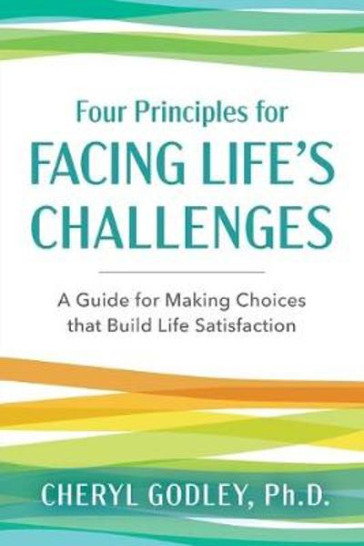 Four Principles for Facing Life's Challenges - Cheryl Godley