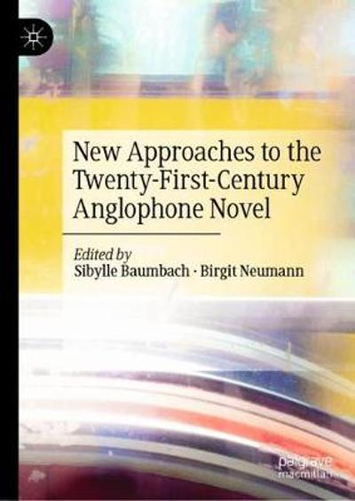 New Approaches to the Twenty-First-Century Anglophone Novel - Sibylle Baumbach
