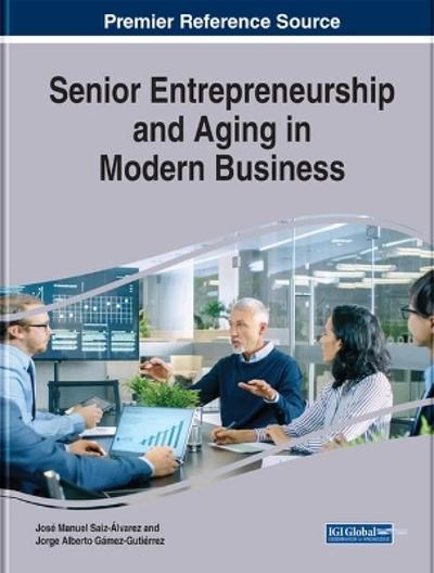 Senior Entrepreneurship and Aging in Modern Business - Jose Manuel Saiz-Alvarez
