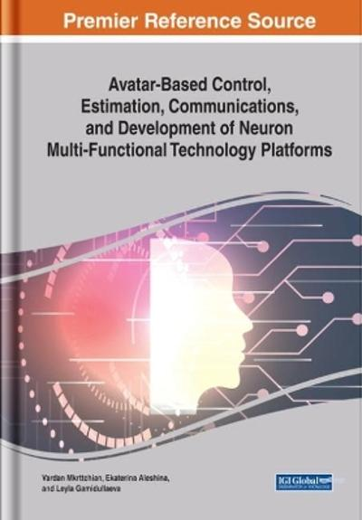 Avatar-Based Control, Estimation, Communications, and Development of Neuron Multi-Functional Technology Platforms - Vardan Mkrttchian