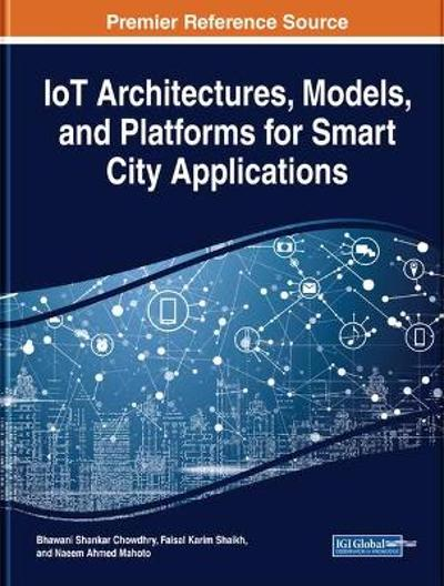 IoT Architectures, Models, and Platforms for Smart City Applications - Bhawani Shankar Chowdhry