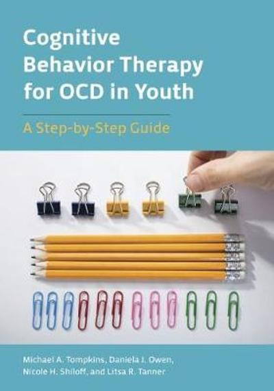 Cognitive Behavior Therapy for OCD in Youth - Michael A. Tompkins