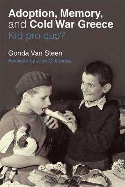 Adoption, Memory, and Cold War Greece - Gonda Van Steen