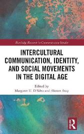 Intercultural Communication, Identity, and Social Movements in the Digital Age - Margaret U. D'Silva Ahmet Atay