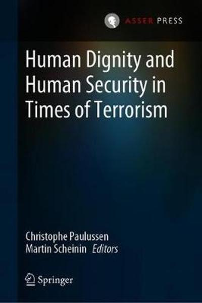 Human Dignity and Human Security in Times of Terrorism - Christophe Paulussen
