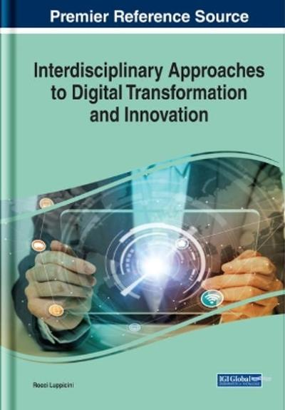 Handbook of Research on Interdisciplinary Approaches to Digital Transformation and Innovation - Rocci Luppicini