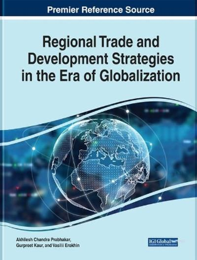 Regional Trade and Development Strategies in the Era of Globalization - Akhilesh Chandra Prabhakar