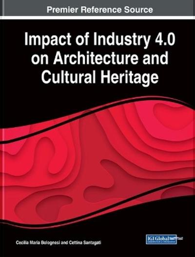 Impact of Industry 4.0 on Architecture and Cultural Heritage - Cecilia Maria Bolognesi