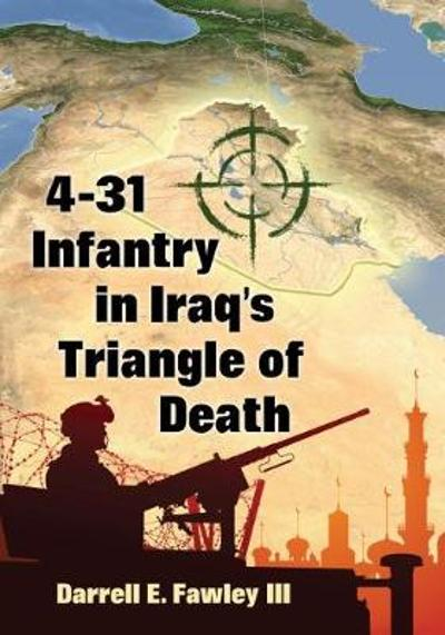 4-31 Infantry in Iraq's Triangle of Death - Darrell E. Fawley III