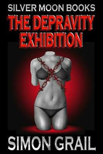 The Depravity Exhibition - Simon Grail