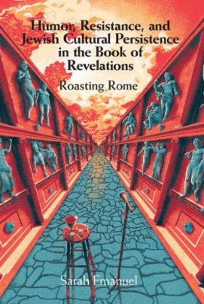 Humor, Resistance, and Jewish Cultural Persistence in the Book of Revelation - Sarah Emanuel
