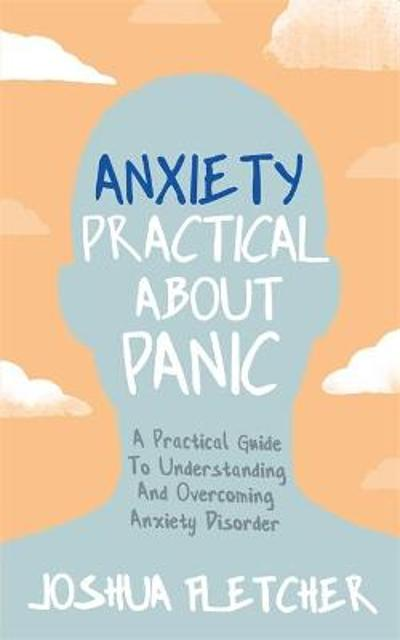 Anxiety: Practical About Panic - Joshua Fletcher